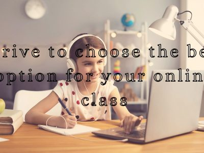 Strive to choose the best option for your online class